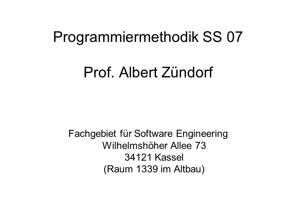 Programmiermethodik SS 07 Prof. Albert Zündorf