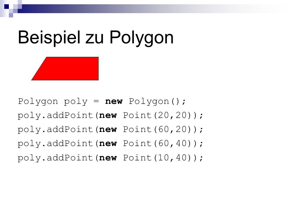 Beispiel zu Polygon Polygon poly = new Polygon();