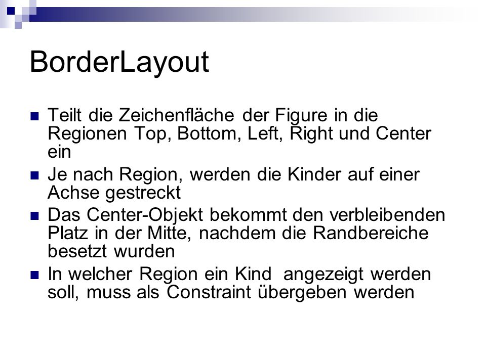 BorderLayout Teilt die Zeichenfläche der Figure in die Regionen Top, Bottom, Left, Right und Center ein.