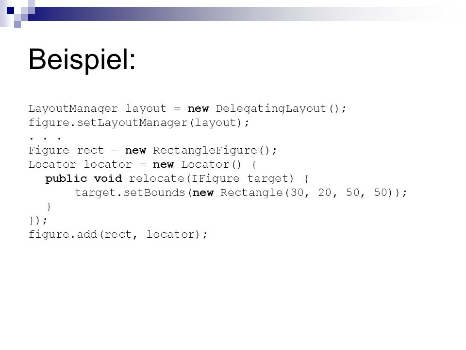 Beispiel: LayoutManager layout = new DelegatingLayout();