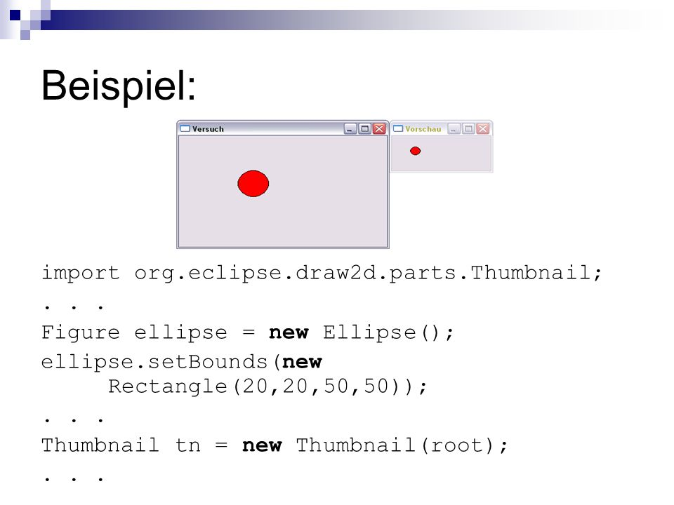 Beispiel: import org.eclipse.draw2d.parts.Thumbnail; . . .