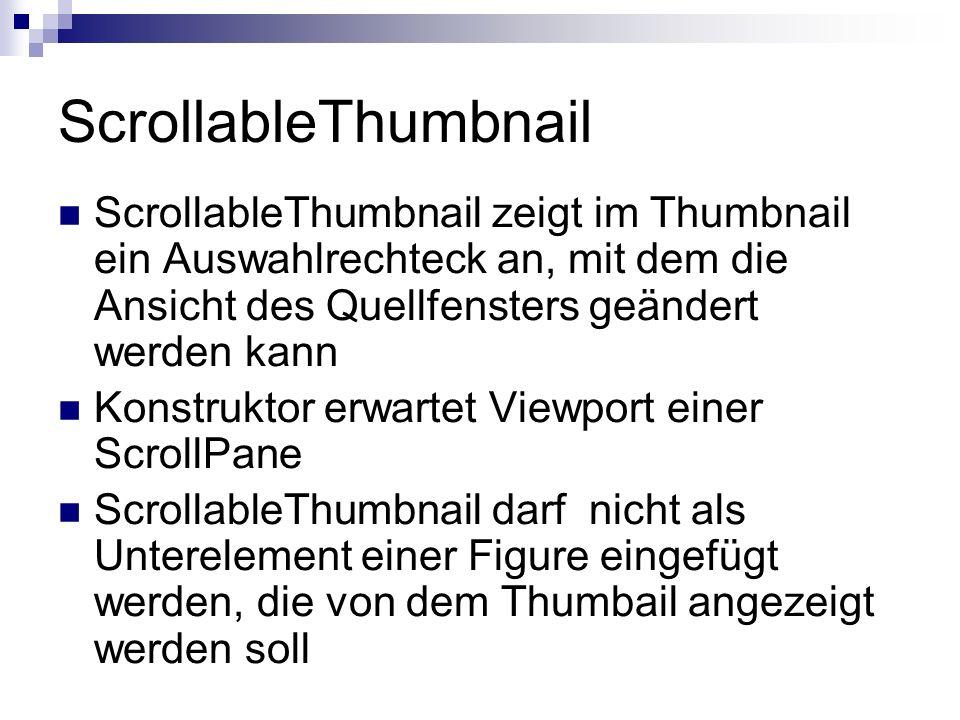 ScrollableThumbnail ScrollableThumbnail zeigt im Thumbnail ein Auswahlrechteck an, mit dem die Ansicht des Quellfensters geändert werden kann.