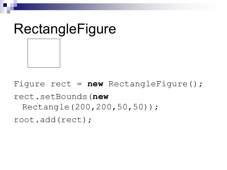 RectangleFigure Figure rect = new RectangleFigure();