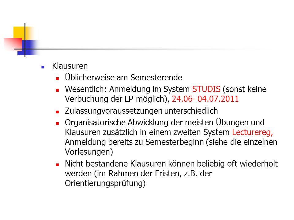 Klausuren Üblicherweise am Semesterende. Wesentlich: Anmeldung im System STUDIS (sonst keine Verbuchung der LP möglich), 24.06- 04.07.2011.