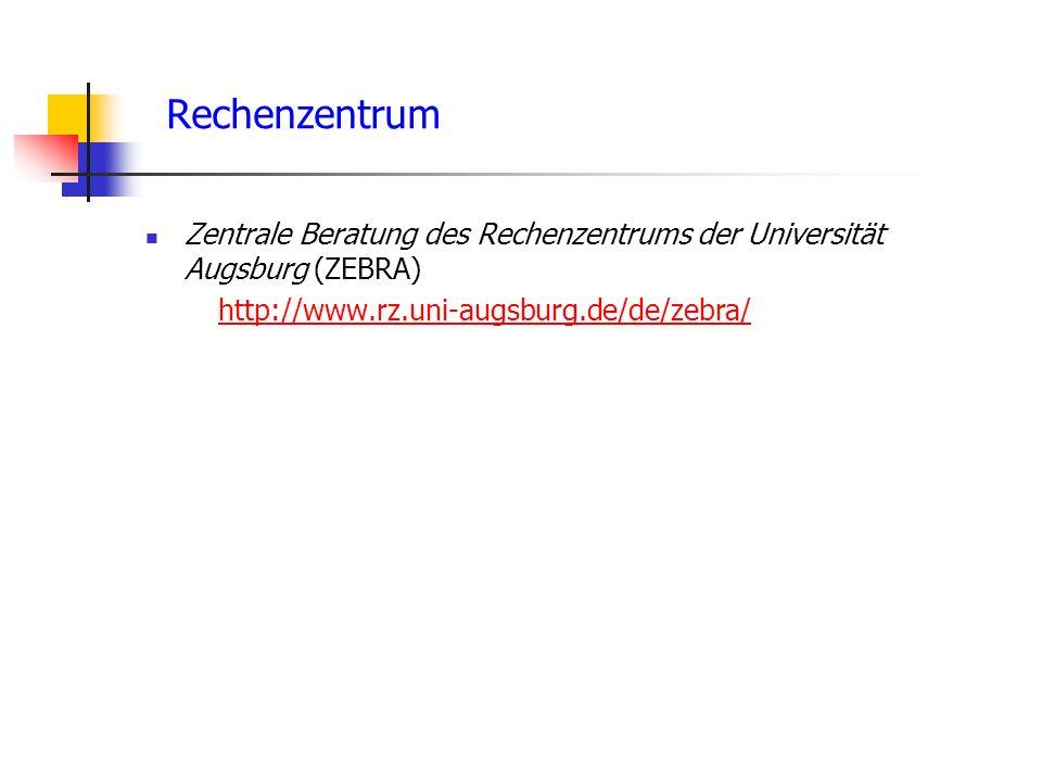 Rechenzentrum Zentrale Beratung des Rechenzentrums der Universität Augsburg (ZEBRA) http://www.rz.uni-augsburg.de/de/zebra/