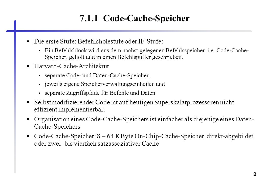7.1.1 Code-Cache-Speicher Die erste Stufe: Befehlsholestufe oder IF-Stufe: