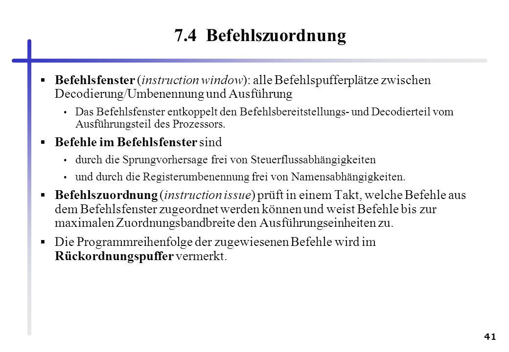 7.4 Befehlszuordnung Befehlsfenster (instruction window): alle Befehlspufferplätze zwischen Decodierung/Umbenennung und Ausführung.
