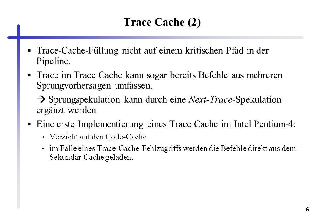Trace Cache (2) Trace-Cache-Füllung nicht auf einem kritischen Pfad in der Pipeline.