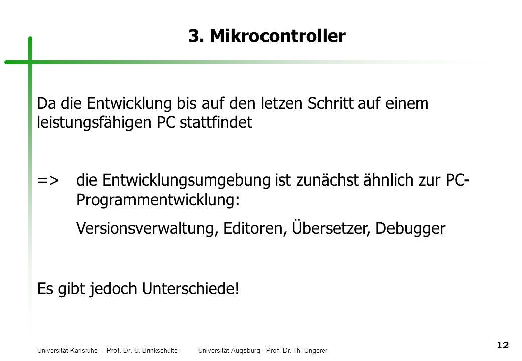 3. Mikrocontroller Da die Entwicklung bis auf den letzen Schritt auf einem leistungsfähigen PC stattfindet.