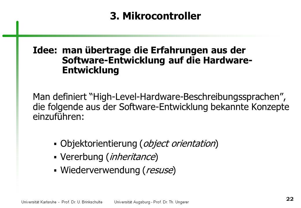 3. Mikrocontroller Idee: man übertrage die Erfahrungen aus der Software-Entwicklung auf die Hardware- Entwicklung.