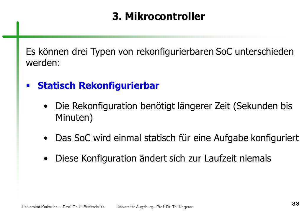 3. Mikrocontroller Es können drei Typen von rekonfigurierbaren SoC unterschieden. werden: Statisch Rekonfigurierbar.