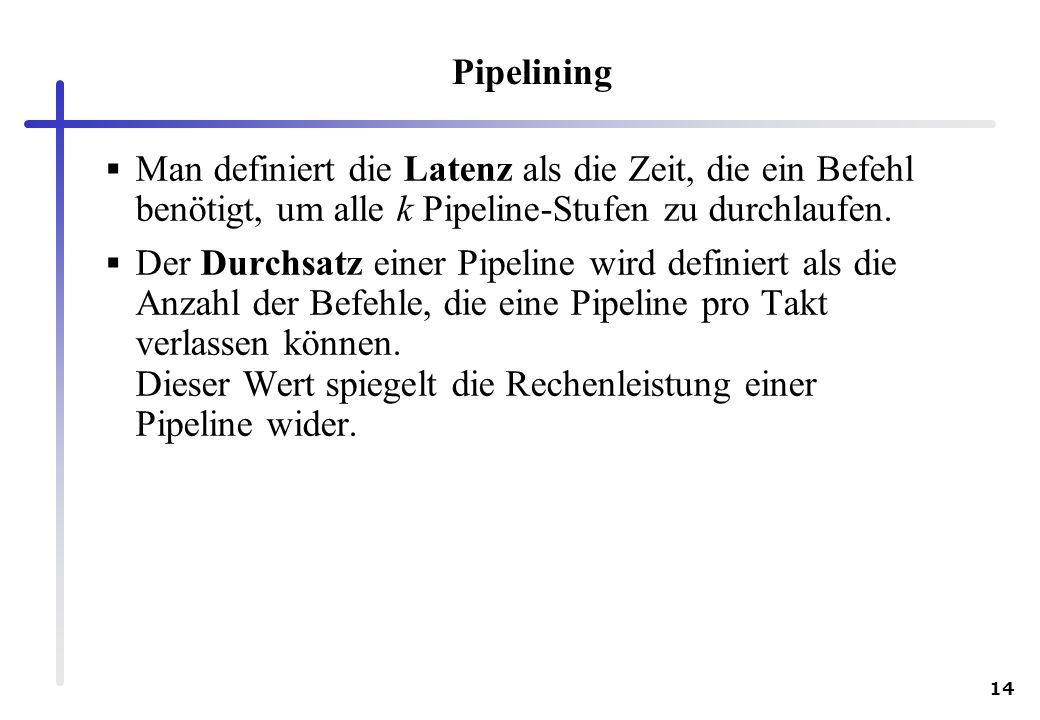 Pipelining Man definiert die Latenz als die Zeit, die ein Befehl benötigt, um alle k Pipeline-Stufen zu durchlaufen.