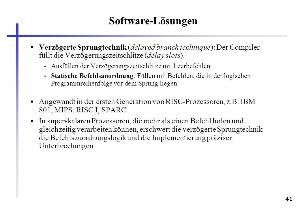 Software-Lösungen Verzögerte Sprungtechnik (delayed branch technique): Der Compiler füllt die Verzögerungszeitschlitze (delay slots).