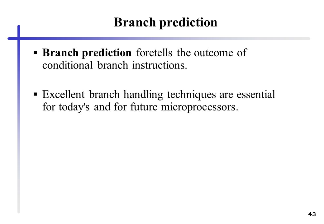 Branch predictionBranch prediction foretells the outcome of conditional branch instructions.