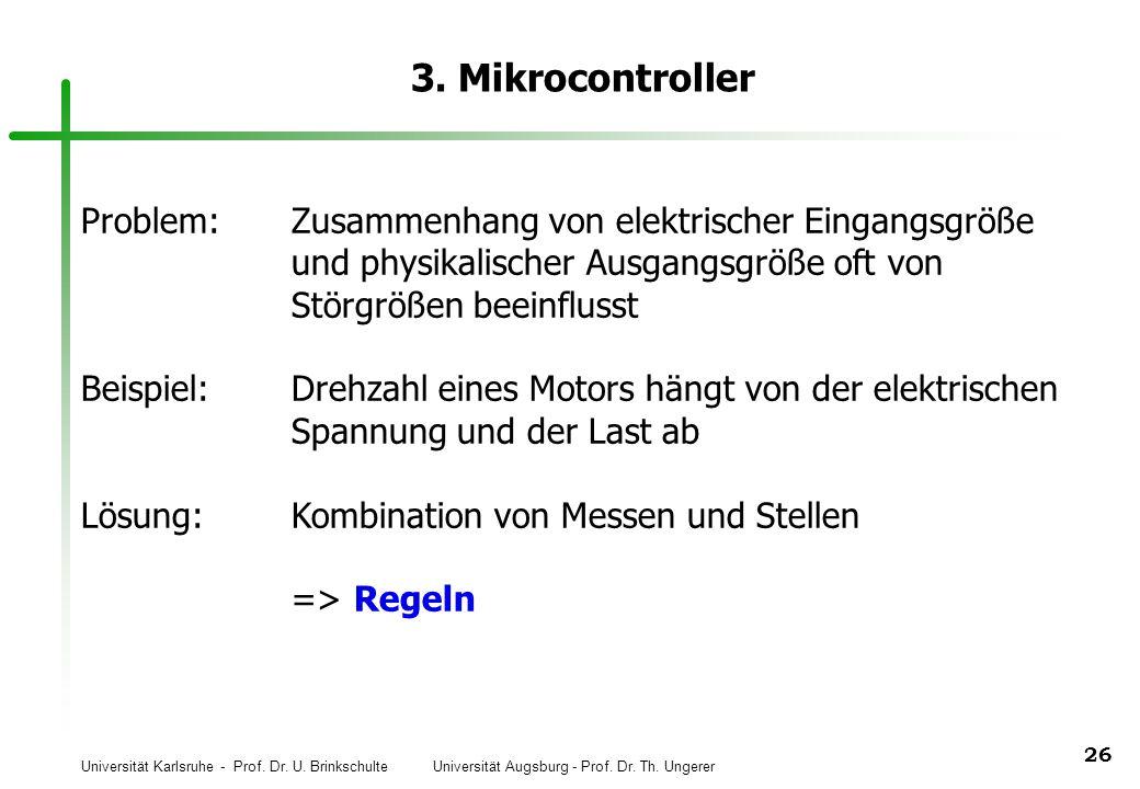 3. Mikrocontroller Problem: Zusammenhang von elektrischer Eingangsgröße und physikalischer Ausgangsgröße oft von Störgrößen beeinflusst.
