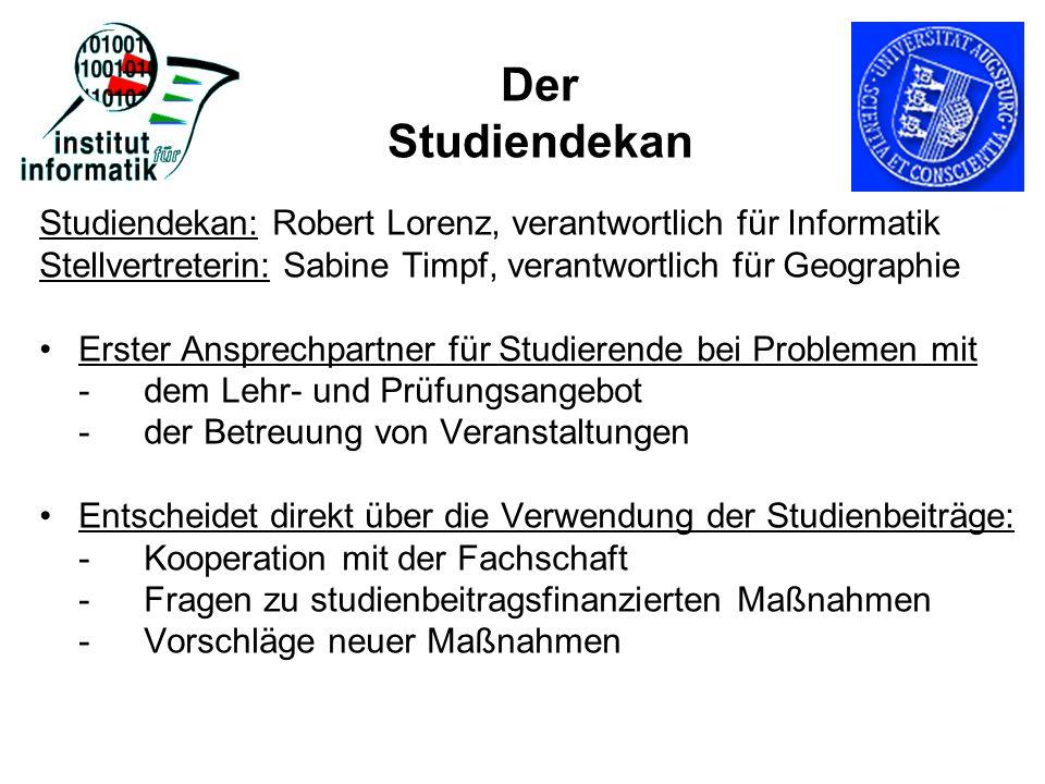 Der Studiendekan Studiendekan: Robert Lorenz, verantwortlich für Informatik. Stellvertreterin: Sabine Timpf, verantwortlich für Geographie.