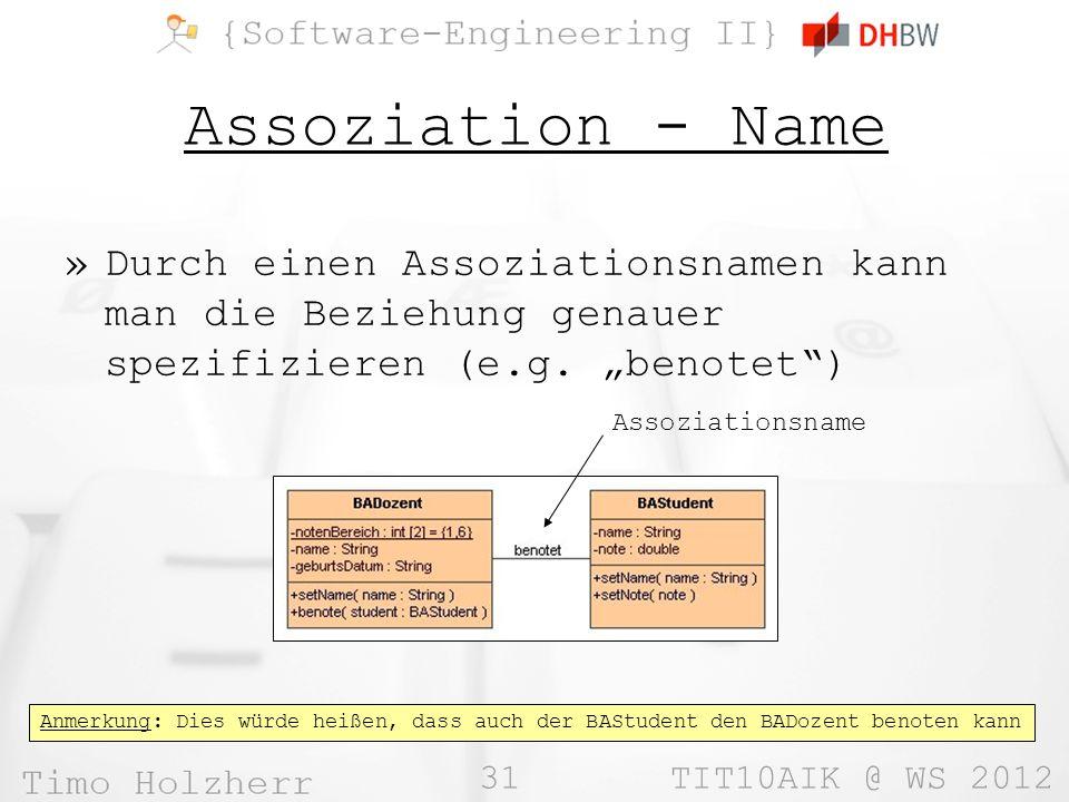 "Assoziation - Name Durch einen Assoziationsnamen kann man die Beziehung genauer spezifizieren (e.g. ""benotet )"
