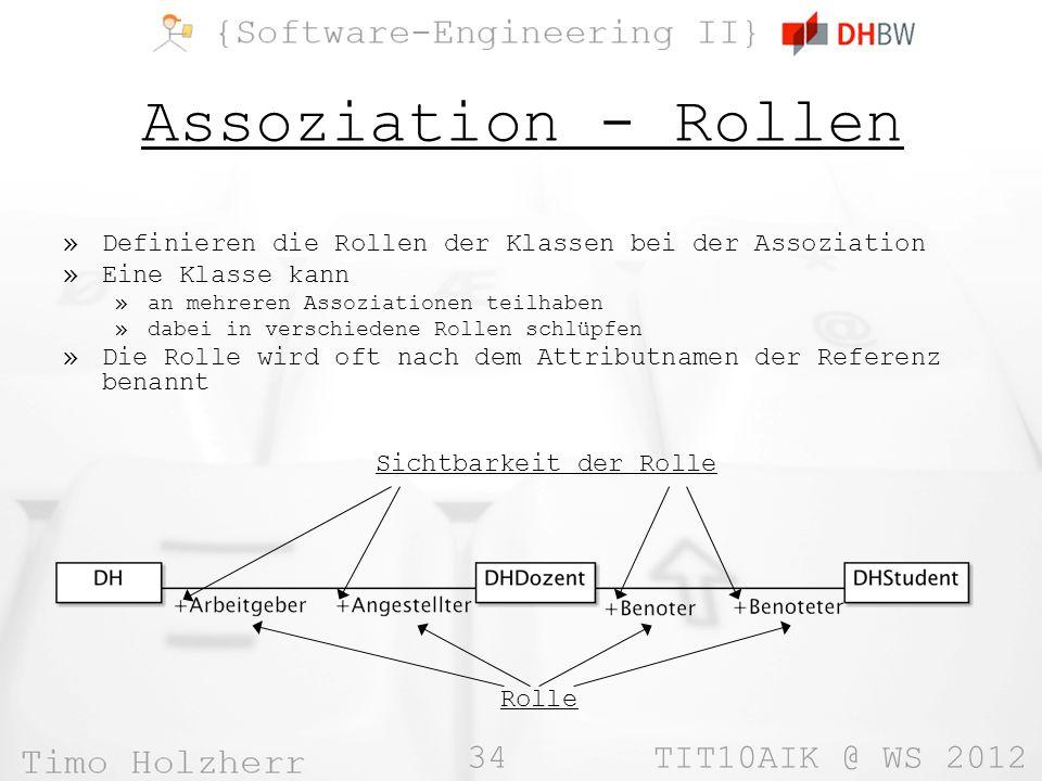 Assoziation - Rollen Definieren die Rollen der Klassen bei der Assoziation. Eine Klasse kann. an mehreren Assoziationen teilhaben.