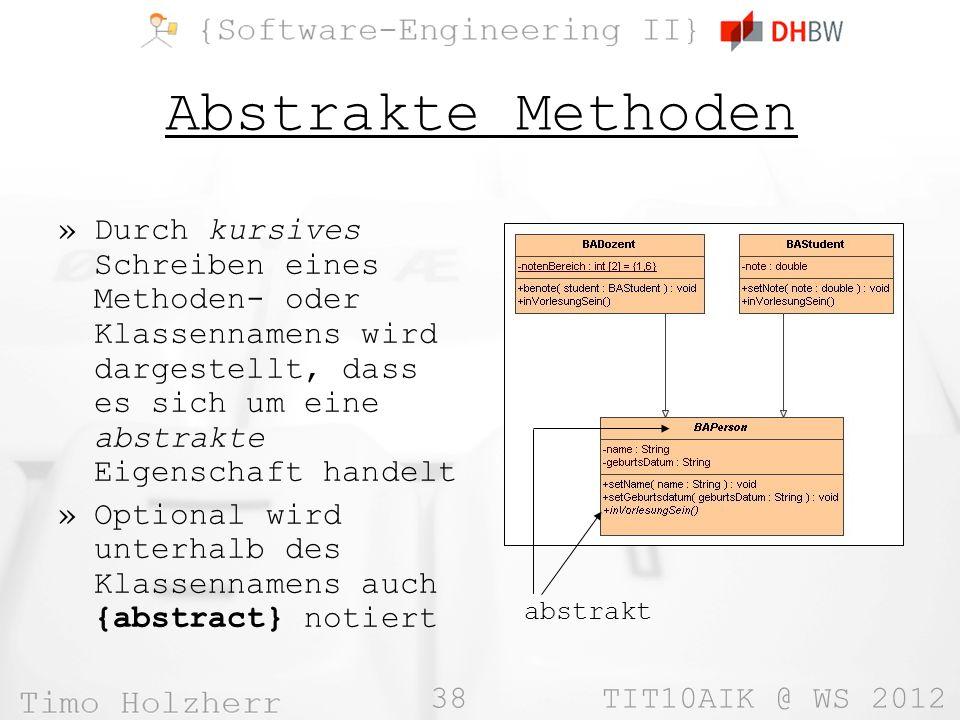 Abstrakte Methoden Durch kursives Schreiben eines Methoden- oder Klassennamens wird dargestellt, dass es sich um eine abstrakte Eigenschaft handelt.