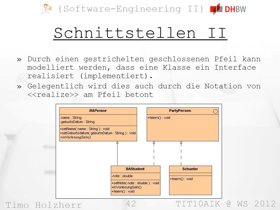Schnittstellen II Durch einen gestrichelten geschlossenen Pfeil kann modelliert werden, dass eine Klasse ein Interface realisiert (implementiert).