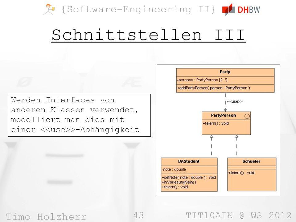 Schnittstellen III Werden Interfaces von anderen Klassen verwendet, modelliert man dies mit einer <<use>>-Abhängigkeit.