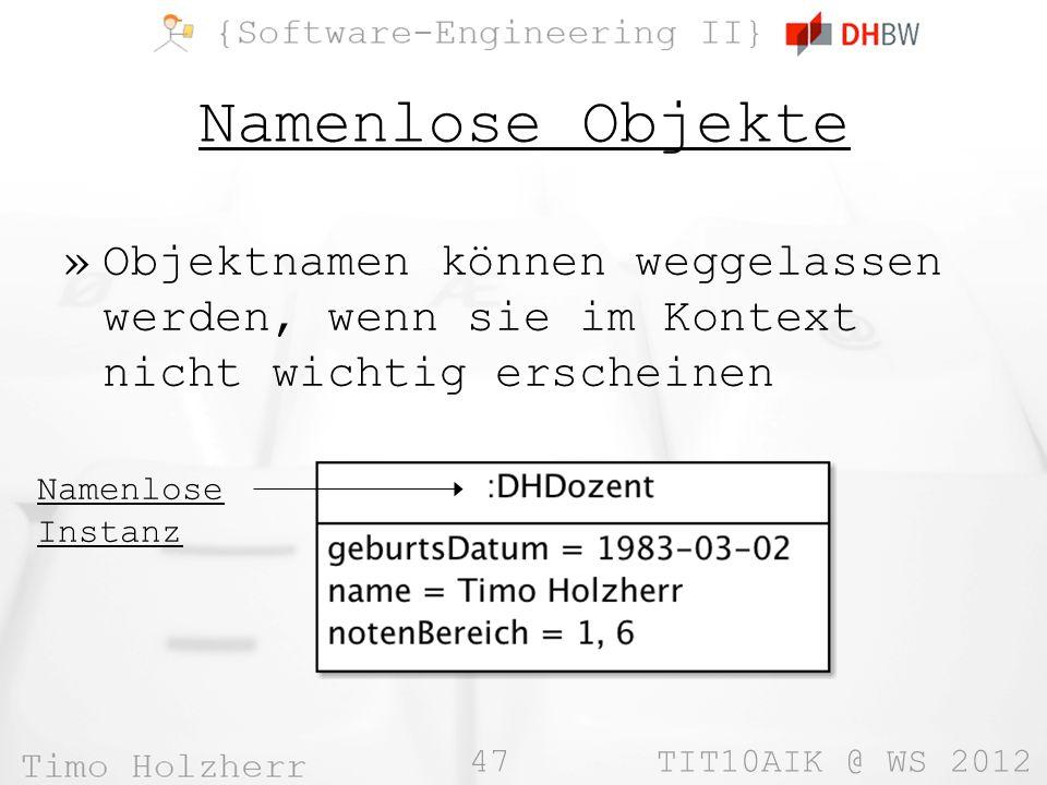 Namenlose Objekte Objektnamen können weggelassen werden, wenn sie im Kontext nicht wichtig erscheinen.