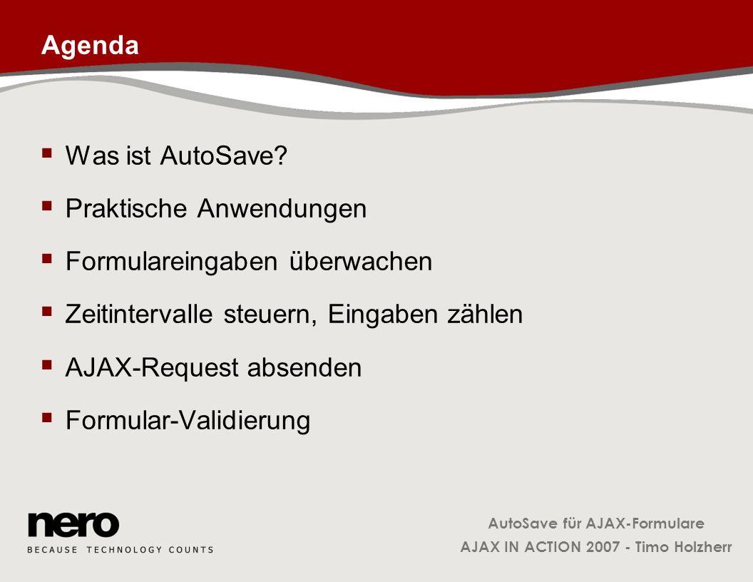 Agenda Was ist AutoSave Praktische Anwendungen. Formulareingaben überwachen. Zeitintervalle steuern, Eingaben zählen.