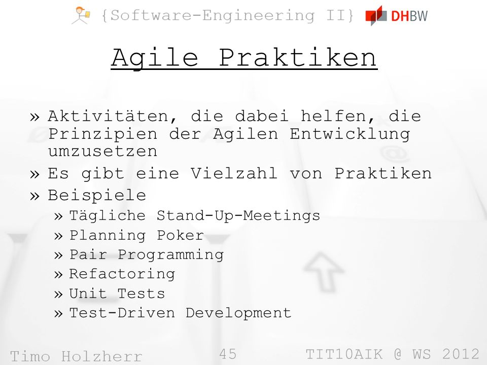 Agile Praktiken Aktivitäten, die dabei helfen, die Prinzipien der Agilen Entwicklung umzusetzen. Es gibt eine Vielzahl von Praktiken.