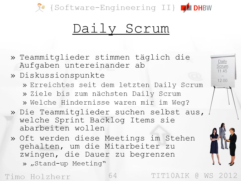 Daily Scrum Teammitglieder stimmen täglich die Aufgaben untereinander ab. Diskussionspunkte. Erreichtes seit dem letzten Daily Scrum.