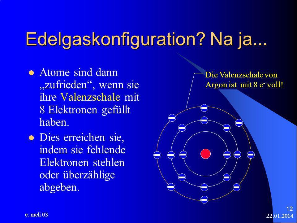 Edelgaskonfiguration Na ja...