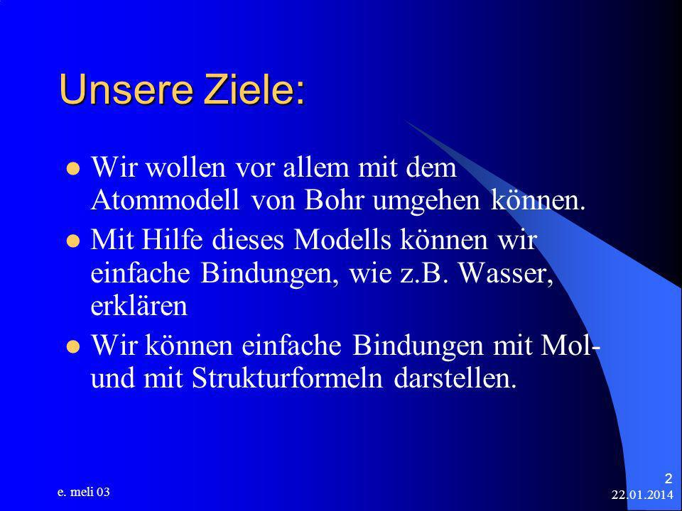 Unsere Ziele: Wir wollen vor allem mit dem Atommodell von Bohr umgehen können.