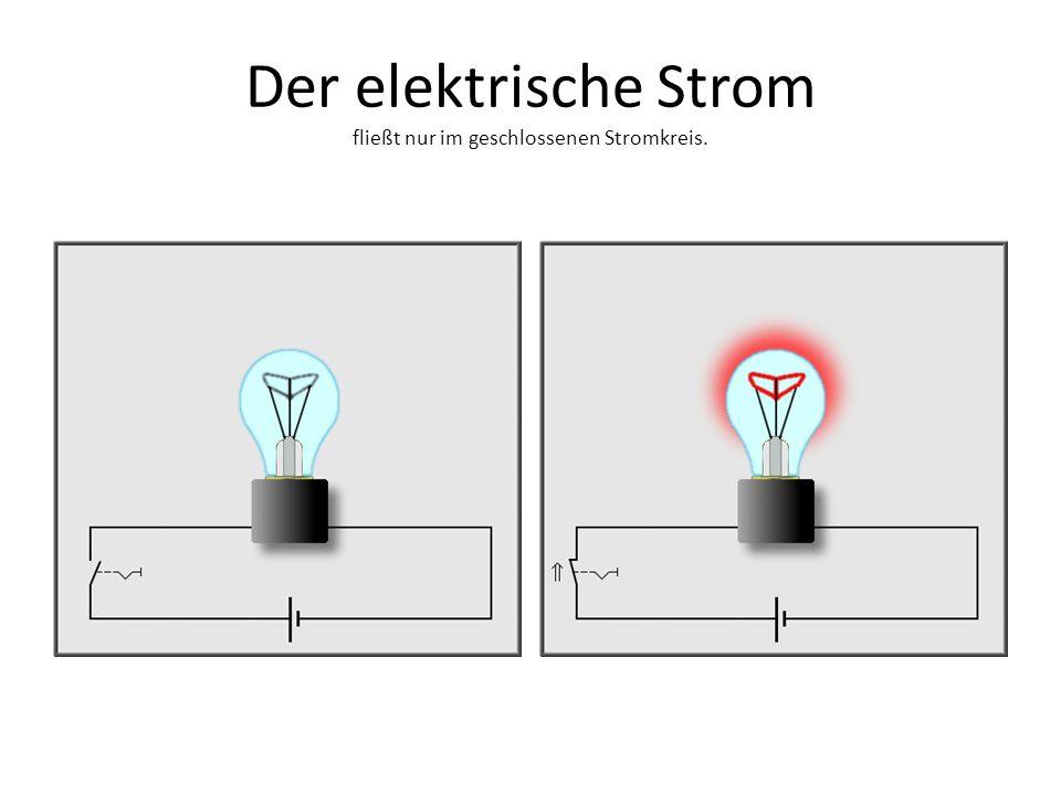 Der elektrische Strom fließt nur im geschlossenen Stromkreis.