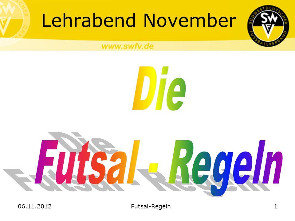 Lehrabend November Die Futsal - Regeln 06.11.2012 Futsal-Regeln