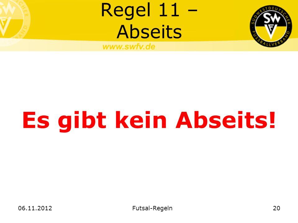 Regel 11 – Abseits Es gibt kein Abseits! 06.11.2012 Futsal-Regeln