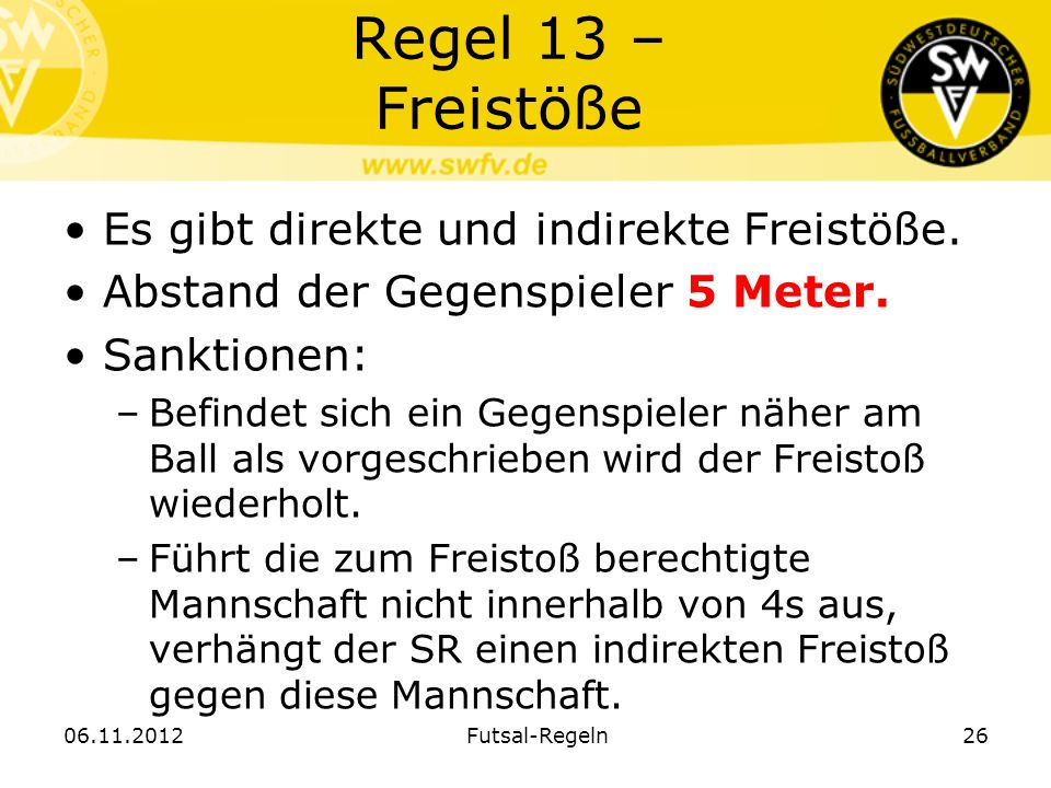 Regel 13 – Freistöße Es gibt direkte und indirekte Freistöße.