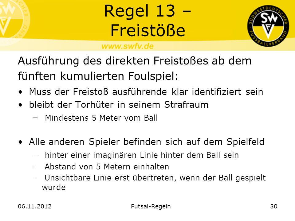 Regel 13 – FreistößeAusführung des direkten Freistoßes ab dem fünften kumulierten Foulspiel: Muss der Freistoß ausführende klar identifiziert sein.
