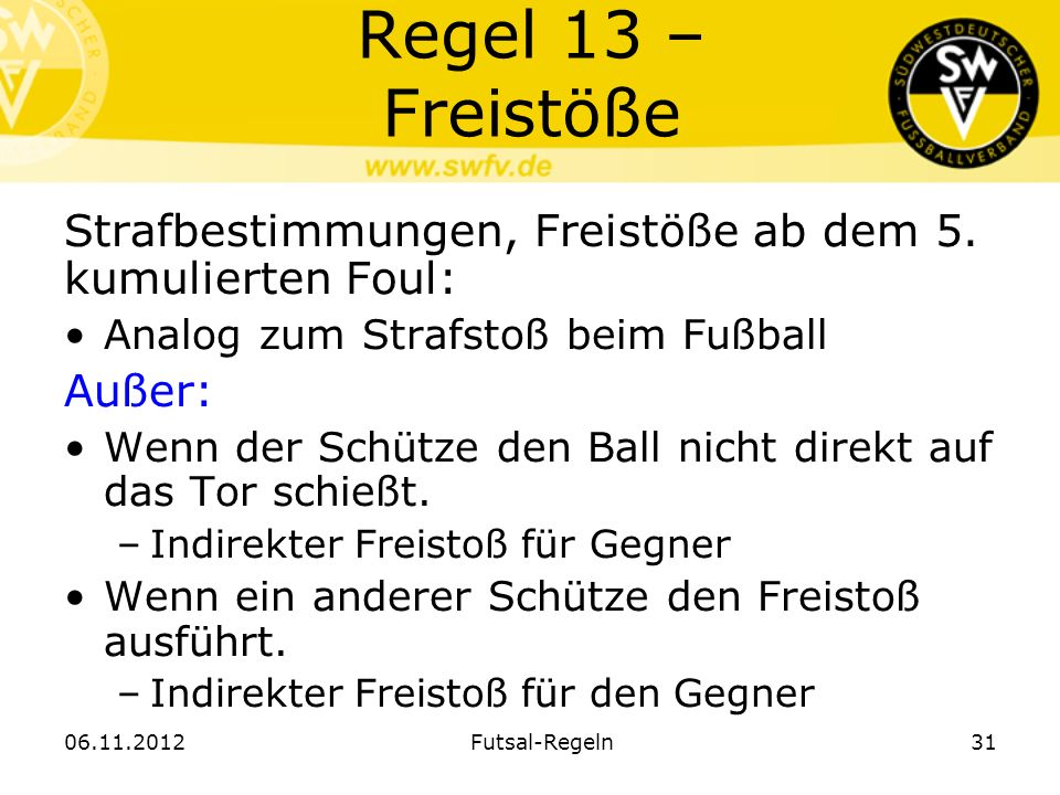 Regel 13 – Freistöße Strafbestimmungen, Freistöße ab dem 5. kumulierten Foul: Analog zum Strafstoß beim Fußball.