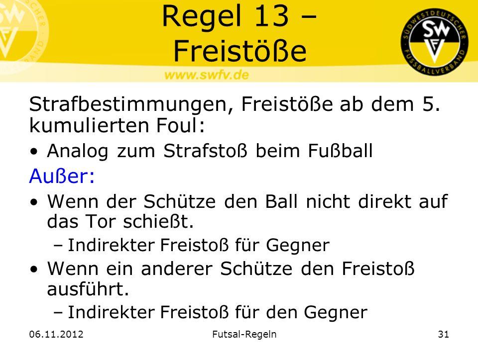 Regel 13 – FreistößeStrafbestimmungen, Freistöße ab dem 5. kumulierten Foul: Analog zum Strafstoß beim Fußball.