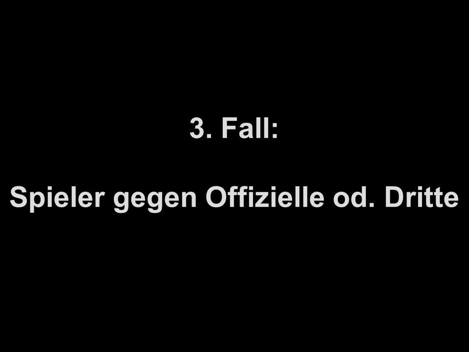 3. Fall: Spieler gegen Offizielle od. Dritte