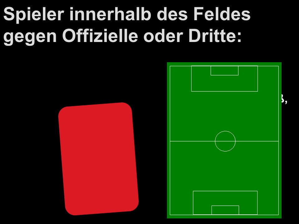 Spieler innerhalb des Feldes gegen Offizielle oder Dritte: