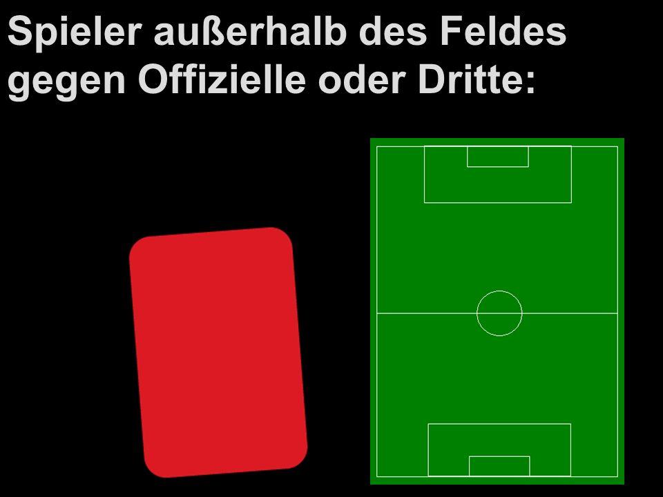 Spieler außerhalb des Feldes gegen Offizielle oder Dritte: