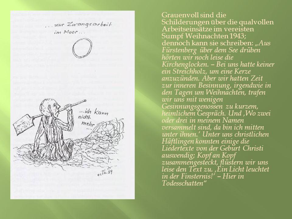 """Grauenvoll sind die Schilderungen über die qualvollen Arbeitseinsätze im vereisten Sumpf Weihnachten 1943; dennoch kann sie schreiben: """"Aus Fürstenberg über dem See drüben hörten wir noch leise die Kirchenglocken."""