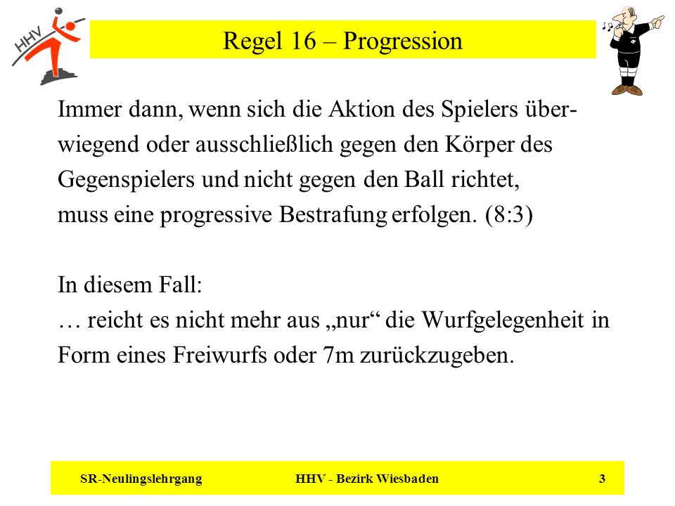 Regel 16 – Progression Immer dann, wenn sich die Aktion des Spielers über- wiegend oder ausschließlich gegen den Körper des.