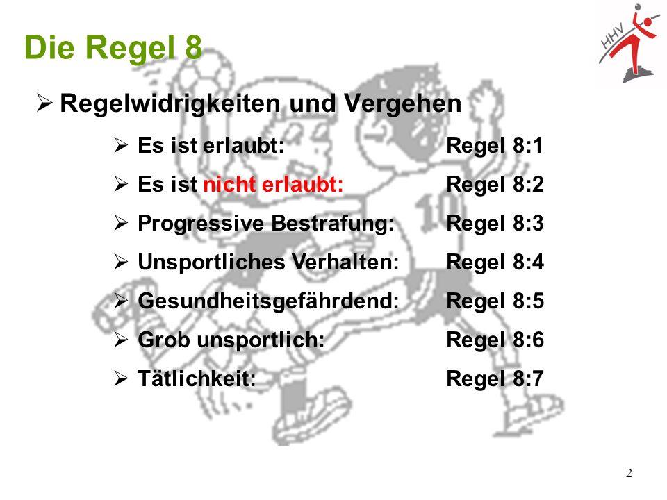 Die Regel 8 Regelwidrigkeiten und Vergehen Es ist erlaubt: Regel 8:1
