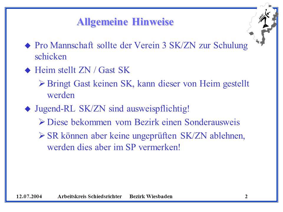 Allgemeine Hinweise Pro Mannschaft sollte der Verein 3 SK/ZN zur Schulung schicken. Heim stellt ZN / Gast SK.