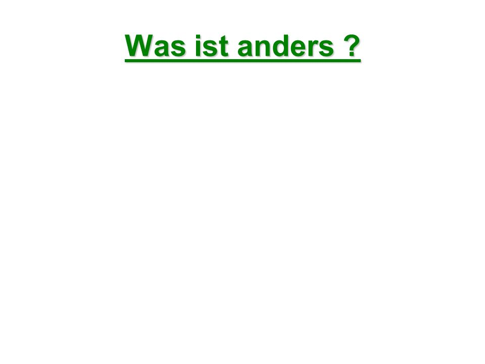 Was ist anders