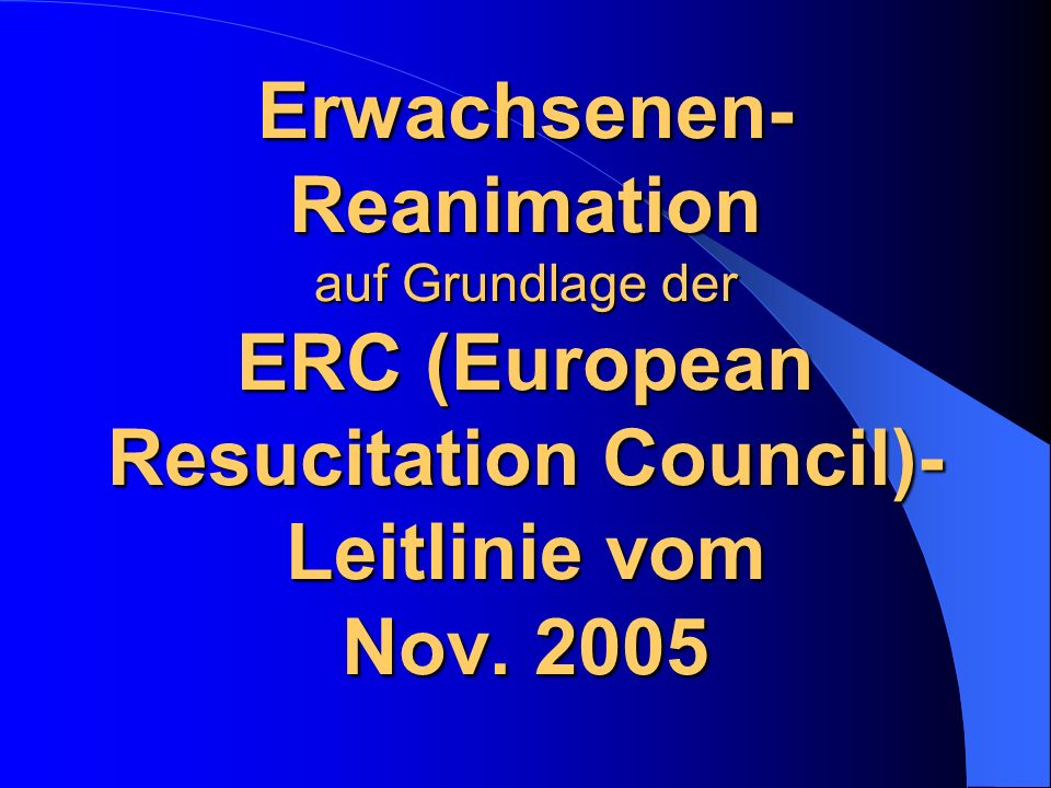 Erwachsenen-Reanimation auf Grundlage der ERC (European Resucitation Council)-Leitlinie vom Nov.