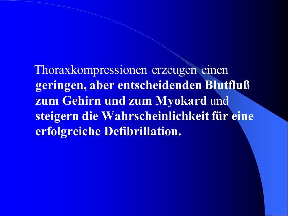 Thoraxkompressionen erzeugen einen geringen, aber entscheidenden Blutfluß zum Gehirn und zum Myokard und steigern die Wahrscheinlichkeit für eine erfolgreiche Defibrillation.
