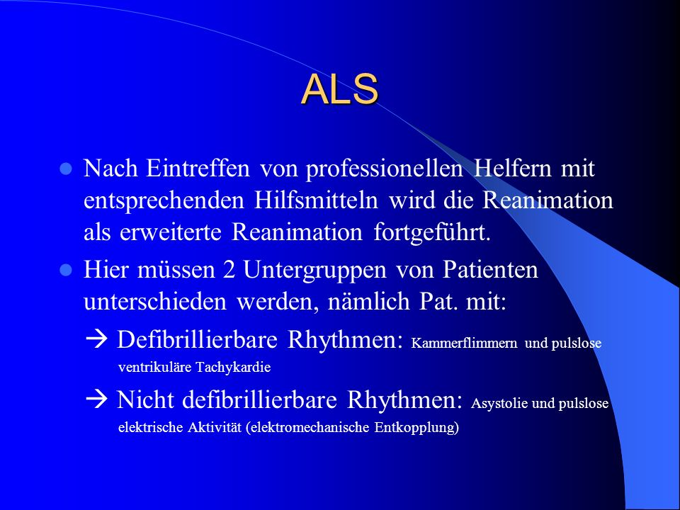 ALS Nach Eintreffen von professionellen Helfern mit entsprechenden Hilfsmitteln wird die Reanimation als erweiterte Reanimation fortgeführt.