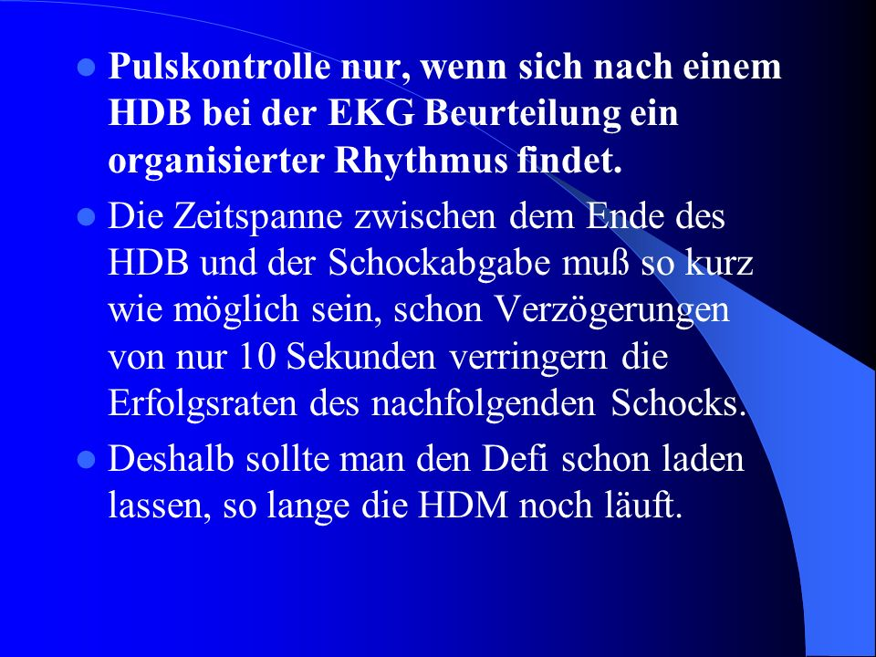 Pulskontrolle nur, wenn sich nach einem HDB bei der EKG Beurteilung ein organisierter Rhythmus findet.
